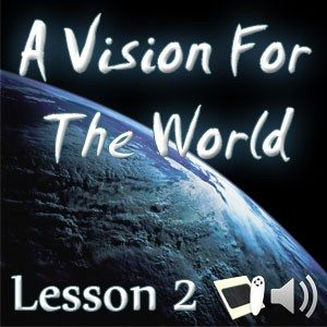 A Vision For The World – Lesson 2